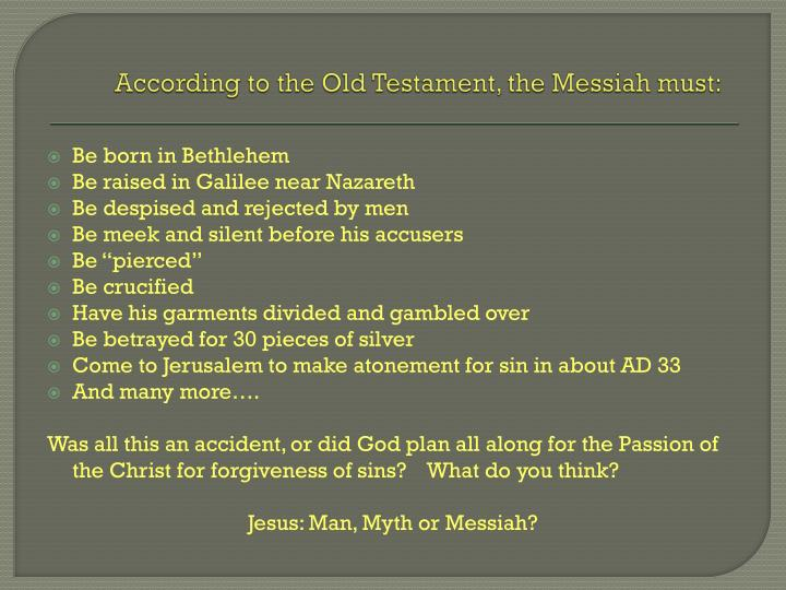 According to the Old Testament, the Messiah must: