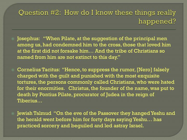 Question #2:  How do I know these things really happened?