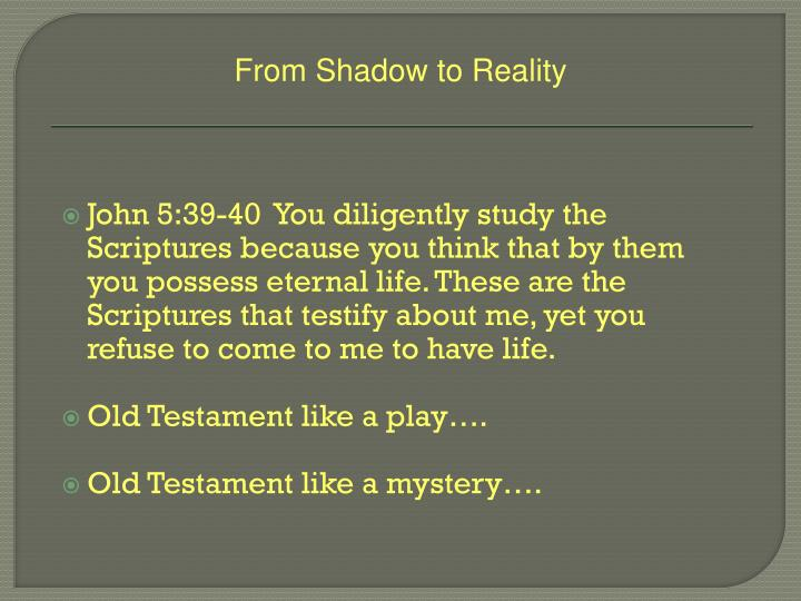 John 5:39-40  You diligently study the Scriptures because you think that by them you possess eternal life. These are the Scriptures that testify about me, yet you refuse to come to me to have life.