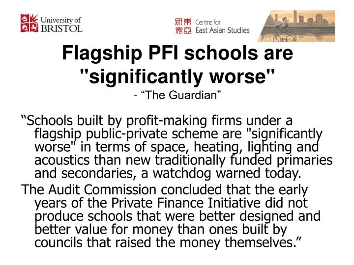 "Flagship PFI schools are ""significantly worse"""