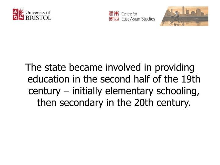 The state became involved in providing education in the second half of the 19th century – initially elementary schooling, then secondary in the 20th century.