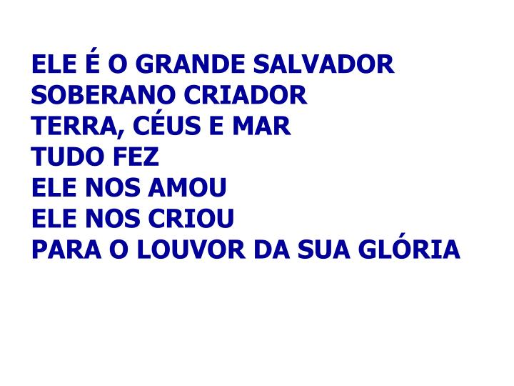 ELE É O GRANDE SALVADOR