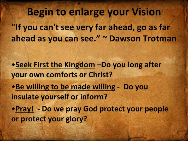 Begin to enlarge your Vision