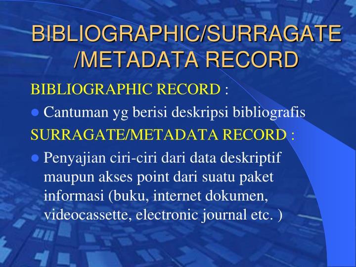 BIBLIOGRAPHIC/SURRAGATE /METADATA RECORD
