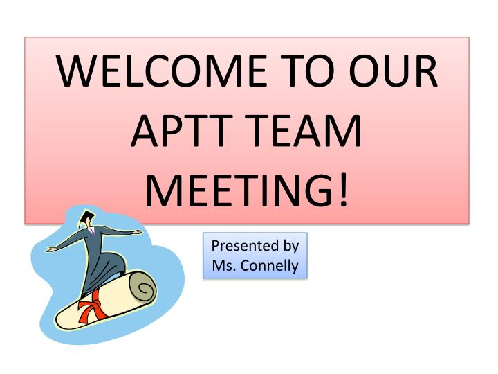 WELCOME TO OUR APTT TEAM MEETING!