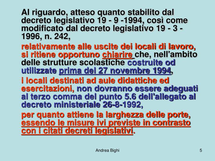 Al riguardo, atteso quanto stabilito dal decreto legislativo 19 - 9 -1994, così come modificato dal decreto legislativo 19 - 3 -1996, n. 242,