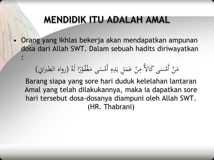 MENDIDIK ITU ADALAH AMAL