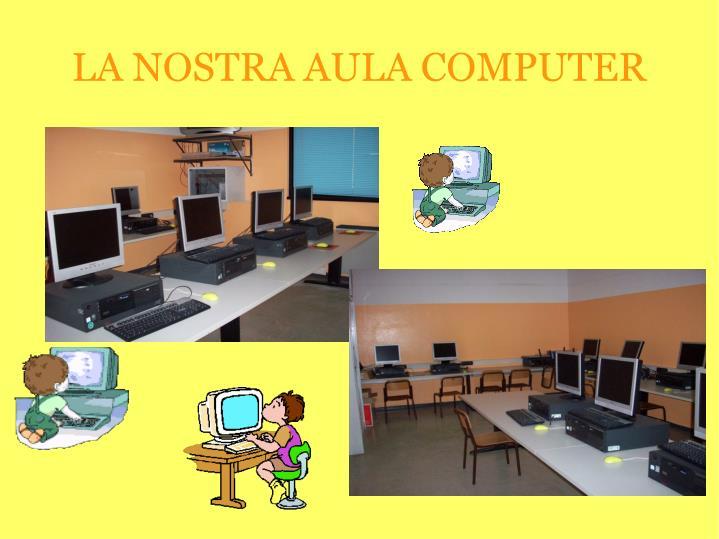LA NOSTRA AULA COMPUTER