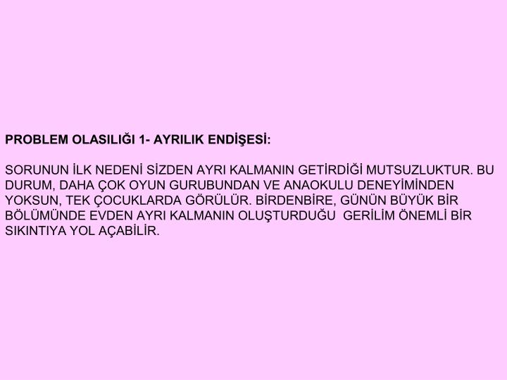 PROBLEM OLASILII 1- AYRILIK ENDES: