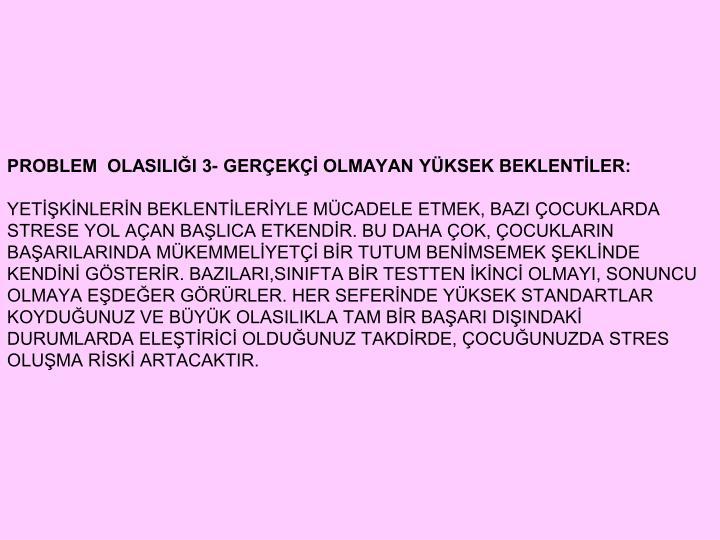 PROBLEM  OLASILII 3- GEREK OLMAYAN YKSEK BEKLENTLER: