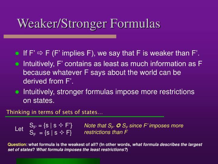 Weaker/Stronger Formulas
