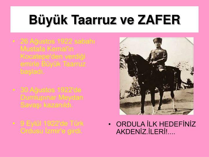 26 Ağustos 1922 sabahı Mustafa Kemal'in Kocatepe'den verdiği emirle Büyük Taarruz başladı.