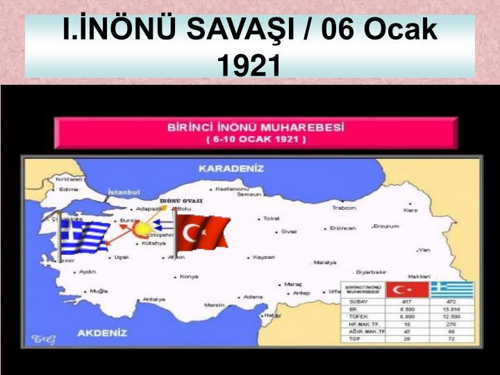 I.İNÖNÜ SAVAŞI / 06 Ocak 1921