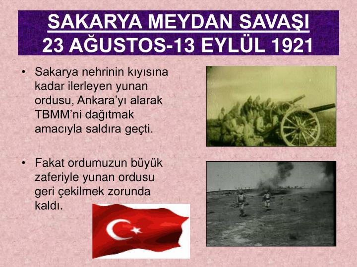 Sakarya nehrinin kıyısına kadar ilerleyen yunan ordusu, Ankara'yı alarak TBMM'ni dağıtmak amacıyla saldıra geçti.