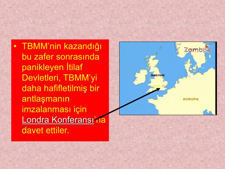 TBMM'nin kazandığı bu zafer sonrasında panikleyen İtilaf Devletleri, TBMM'yi daha hafifletilmiş bir antlaşmanın imzalanması için