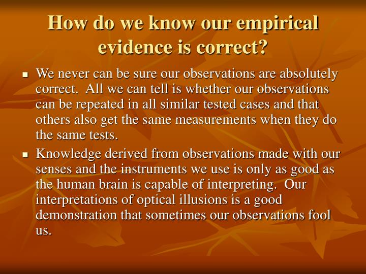 How do we know our empirical evidence is correct?