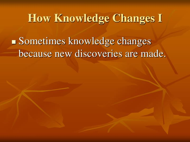 How Knowledge Changes I