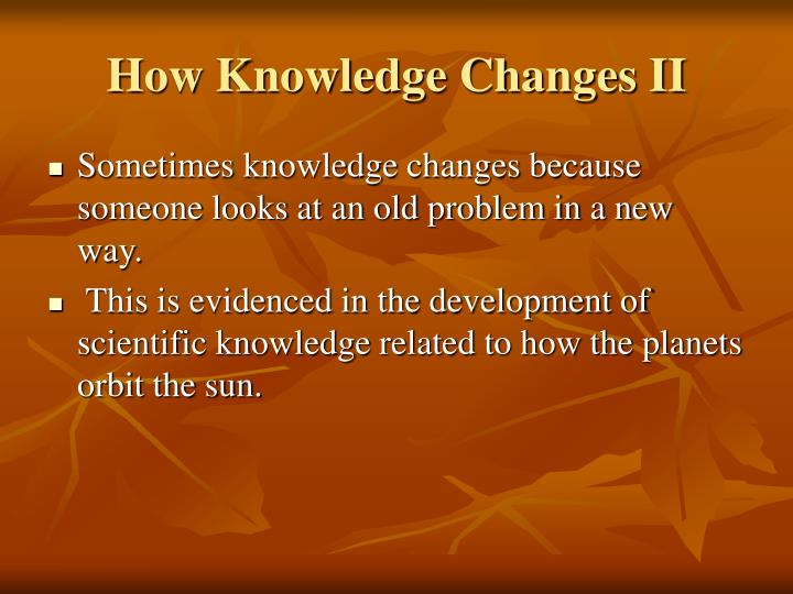 How Knowledge Changes II