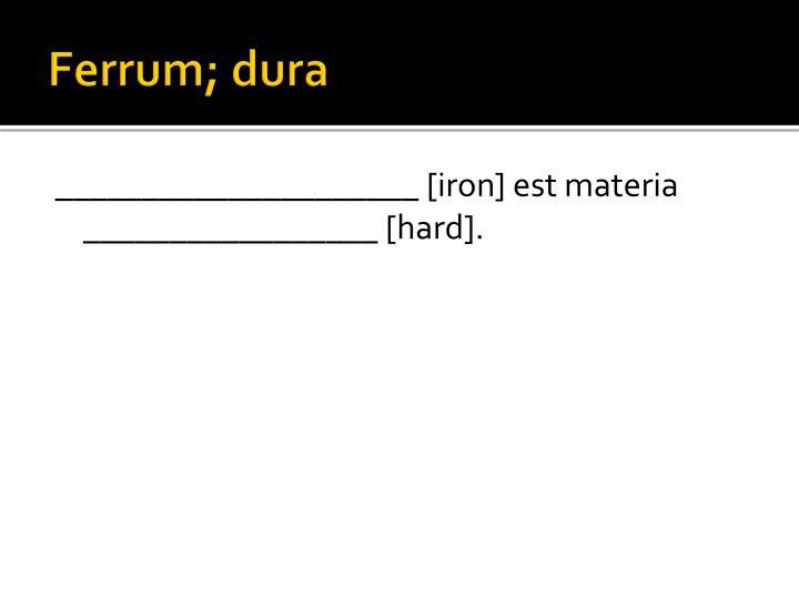 Ferrum; dura