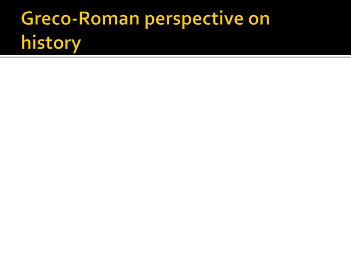 Greco roman perspective on history