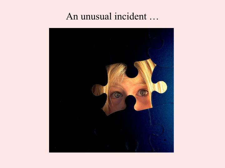 An unusual incident …