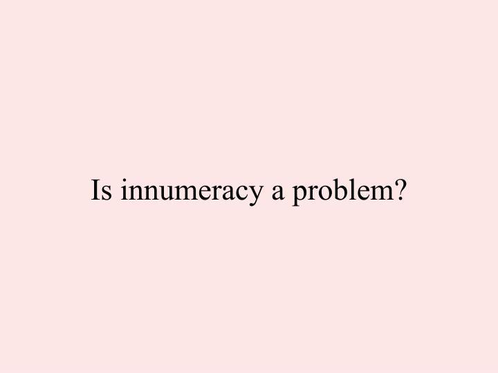 Is innumeracy a problem?