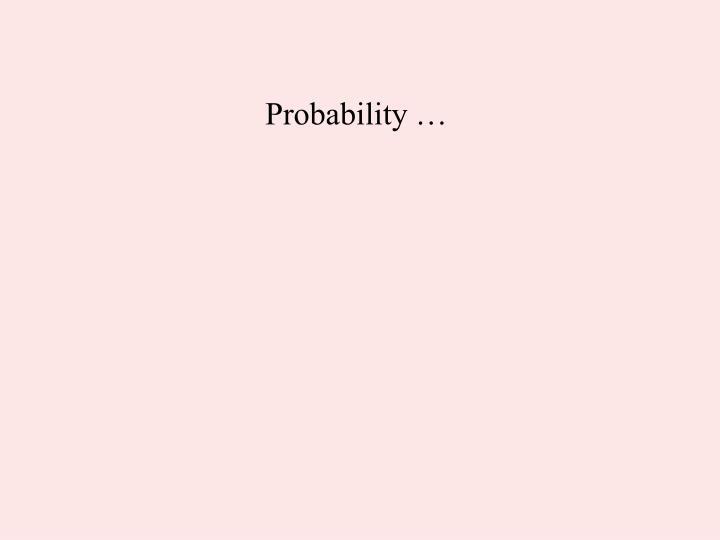 Probability …