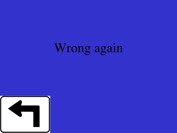 Wrong again