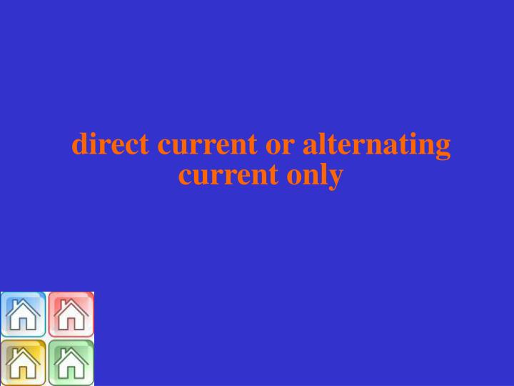 direct current or alternating current only