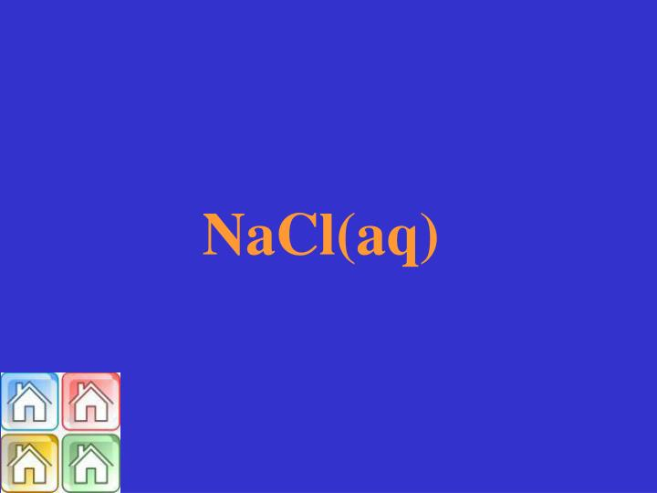 NaCl(aq)