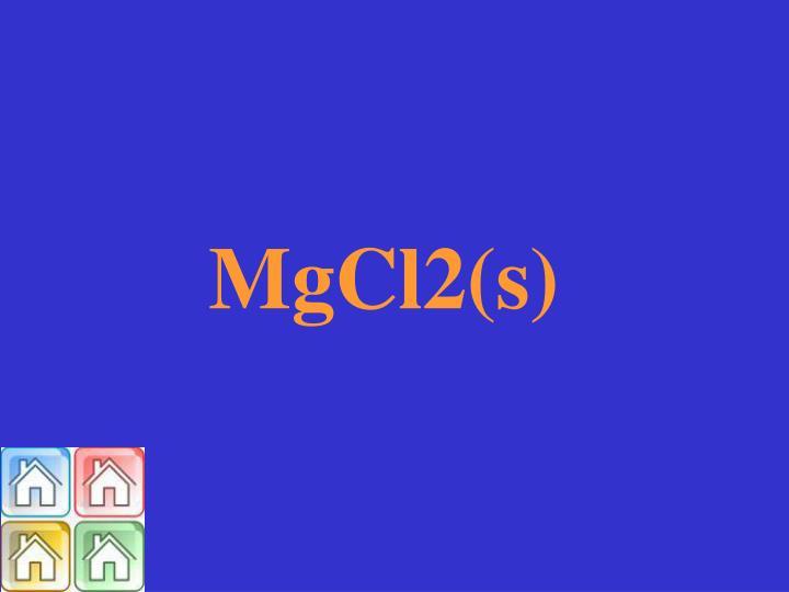 MgCl2(s)