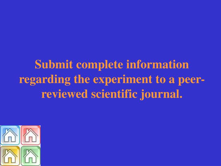 Submit complete information regarding the experiment to a peer-reviewed scientific journal.