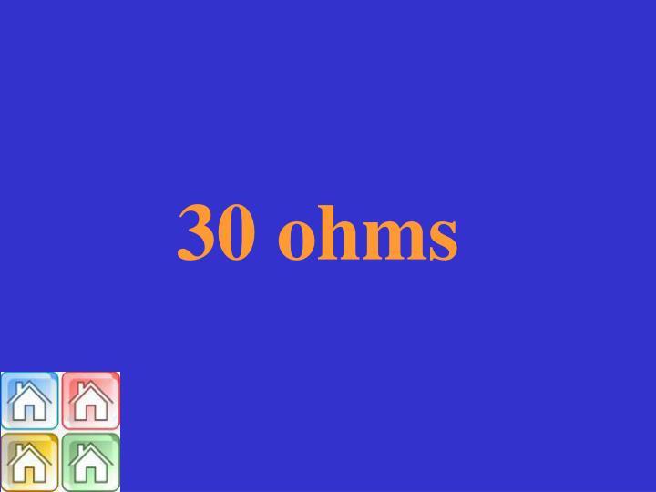 30 ohms