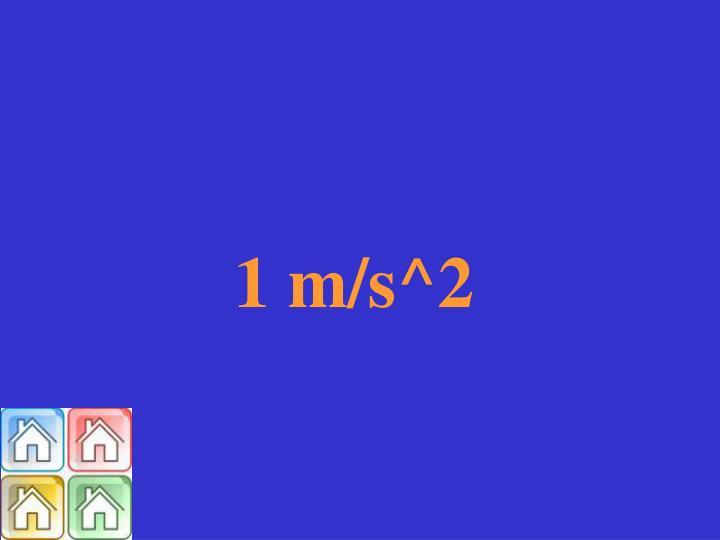 1 m/s^2