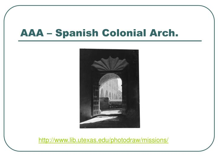 AAA – Spanish Colonial Arch.