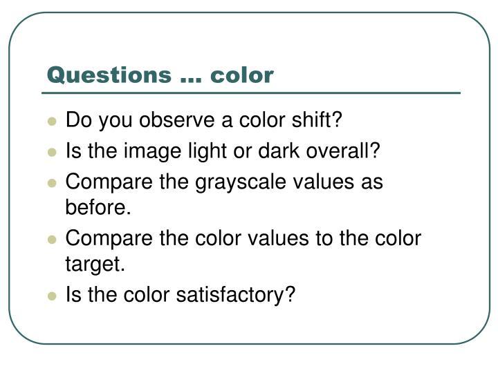 Questions … color