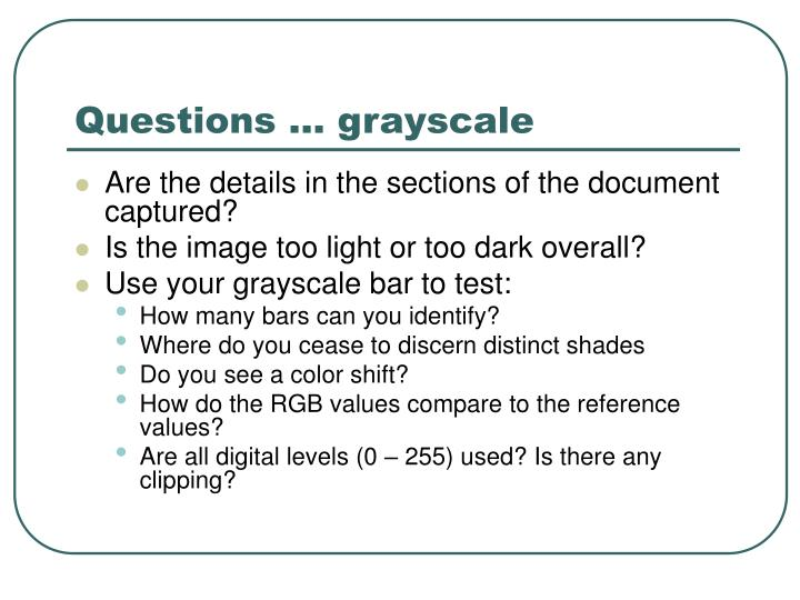 Questions … grayscale