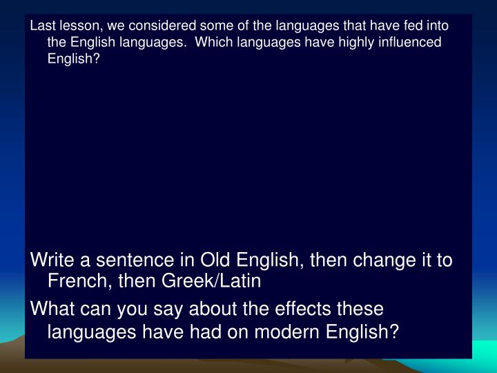 Last lesson, we considered some of the languages that have fed into the English languages.  Which la...