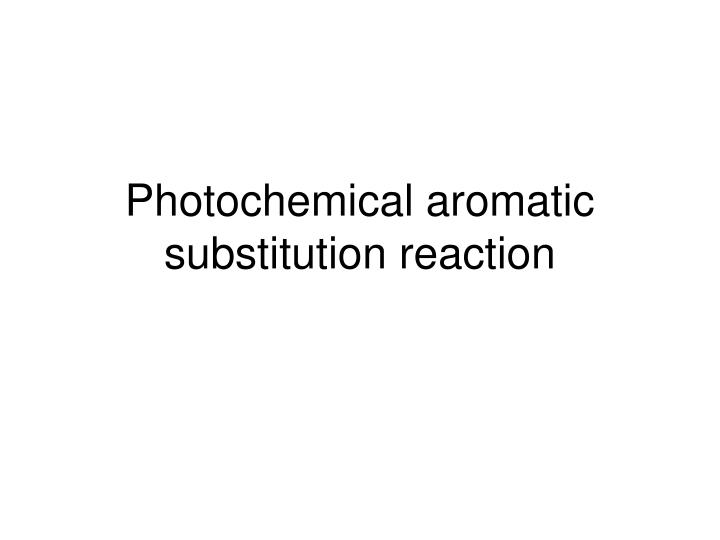 Photochemical aromatic substitution reaction