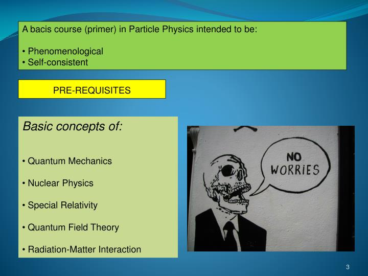 A bacis course (primer) in Particle Physics intended to be: