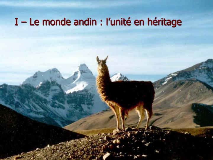I – Le monde andin: l'unité en héritage