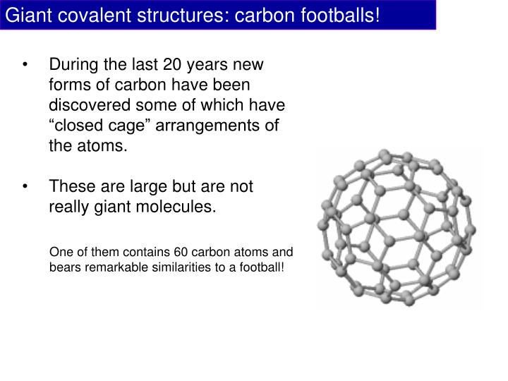 Giant covalent structures: carbon footballs!