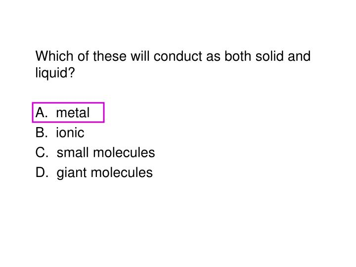Which of these will conduct as both solid and liquid?