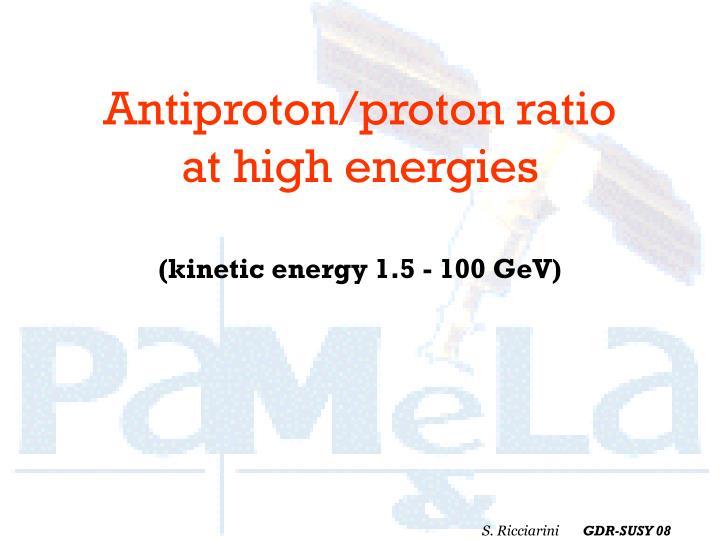 Antiproton/proton ratio