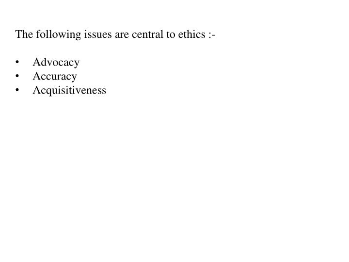 The following issues are central to ethics :-