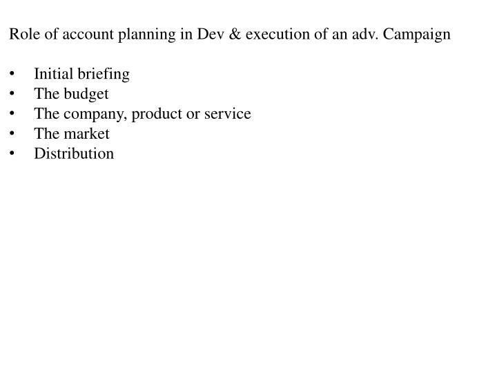 Role of account planning in Dev & execution of an adv. Campaign