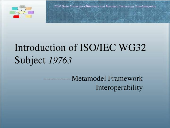 Introduction of iso iec wg32 subject 19763