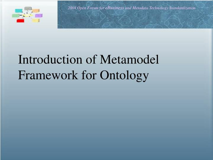 Introduction of Metamodel Framework for Ontology