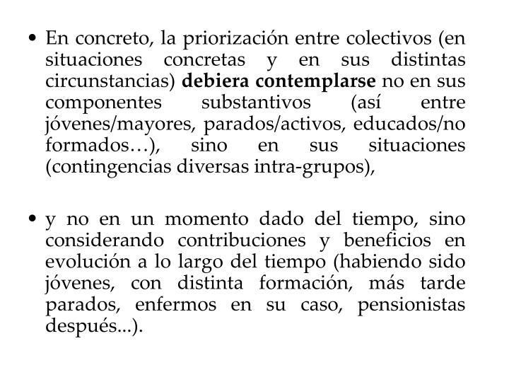 En concreto, la priorizacin entre colectivos (en situaciones concretas y en sus distintas circunstancias)