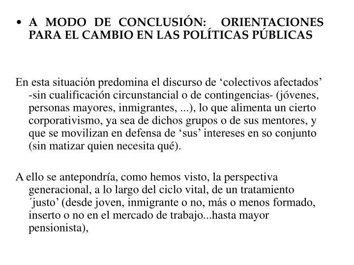 A MODO DE CONCLUSIN:  ORIENTACIONES PARA EL CAMBIO EN LAS POLTICAS PBLICAS